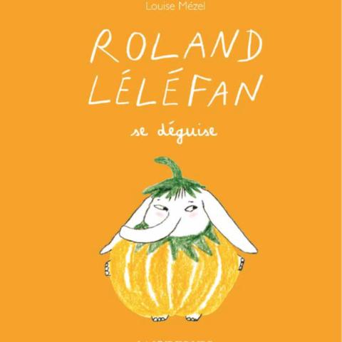 Roland Léléfan se déguise Louise Mézel  La Joie de lire